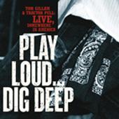 Play Loud… Dig Deep