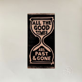 All The Good Times Are Past & Gone