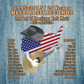 1995-2015 / 20 Years Blue Rose Records: The Best Of Americana Rock Music (Past and Present)